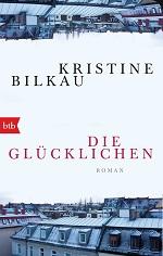 Die Gluecklichen von Kristine Bilkau